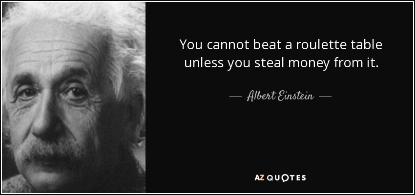 quote-you-cannot-beat-a-roulette-table-unless-you-steal-money-from-it-albert-einstein-84-25-47.jpg